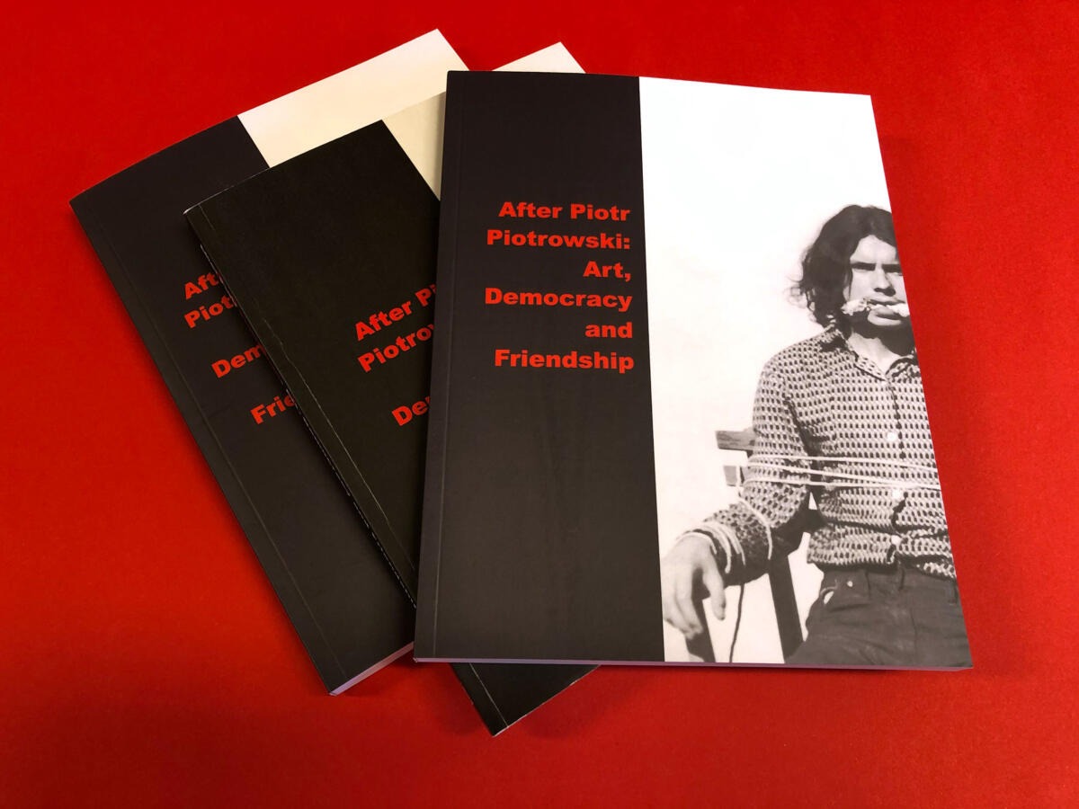 After Piotr Piotrowski: Art, Democracy and Friendship. Introduction
